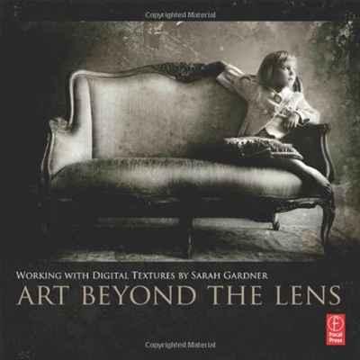 """Книга """"Art Beyond the Lens: Working with Digital Textures"""" Sarah Gardner - купить книгу ISBN 0240824091 с доставкой по почте в интернет-магазине OZON.ru"""
