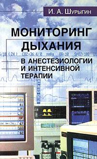 Фото И. А. Шурыгин Мониторинг дыхания в анестезиологии и интенсивной терапии. Купить  в РФ
