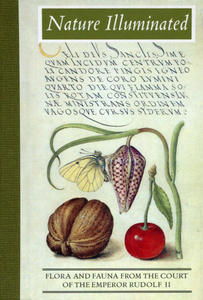 """Nature Illuminated: Flora and Fauna from the Court of the Emperor Rudolf II"" Lee Hendrix, Thea Vignau-Wilberg"