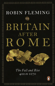 "Книга ""Britain After Rome: The Fall and Rise 400 to 1070"" Robin Fleming - купить на OZON.ru книгу Britain After Rome: The Fall and Rise 400 to 1070 с доставкой по почте 