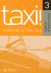Taxi!: Methode de francais 3: Cahier d'exercices