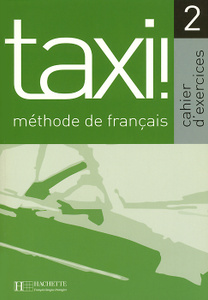 Taxi! 2: Methode de francais: Cahier d'exercices.