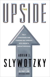 "Книга ""The Upside: The 7 Strategies for Turning Big Threats into Growth Breakthroughs"" Adrian J. Slywotzky, Karl Weber - купить книгу ISBN 978-0-307-35101-2 с доставкой по почте в интернет-магазине OZON.ru"