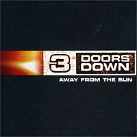 3 Doors Down 3 Doors Down. Away From The Sun come from away vancouver