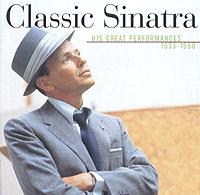 Фрэнк Синатра Frank Sinatra. Classic Sinatra. His Great Performances 1953-1960 frank sinatra frank sinatra great songs from great britain 180 gr