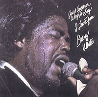 Barry White.  Just Another Way To Say I Love You PolyGram Records