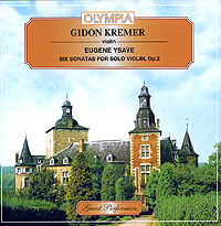 Gidon Kremer. Eugene Ysaye. Six Sonatas For Solo Violin, Op.2