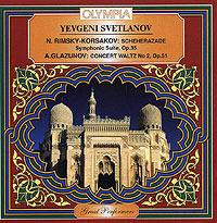 Yevgeni Svetlanov. N. Rimsky-Korsakov: Scheherazade. Symphonic Suite, Op. 35. A. Glazunov: Concert Waltz No. 2, Op. 51