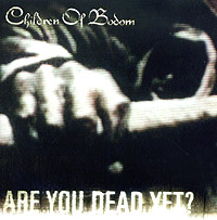 Children Of Bodom. Are You Dead Yet?