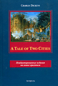 Charles Dickens A Tale of Two Cities. Неадаптированные издания на языке оригинала a tale of two cities