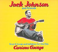 Jack Johnson& Friends.  Sing-A-Longs And Lulabies For The Film