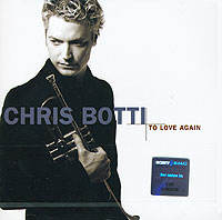 Крис Ботти Chris Botti. To Love Again. The Duets крис ботти chris botti the very best of chris botti