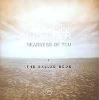 Майкл Брекер Michael Brecker. Nearness Of You. The Ballad Book pat metheny group the way up live