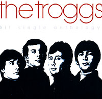 The Troggs The Troggs. The Hit Single Anthology the troggs live