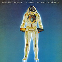 Weather Report.  I Sing The Body Electric SONY BMG,SONY BMG Russia