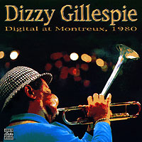 Диззи Гиллеспи Dizzy Gillespie. Digital At Montreux, 1980 dizzy gillespie dizzy gillespie pleyel jazz concert 1948 colour