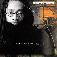 Bobby Mcferrin. Bang! Zoom