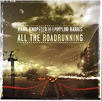 Марк Нопфлер,Эммилу Харрис Mark Knopfler And Emmylou Harris. All The Roadrunning стефон харрис stefon harris black action figure 2 lp