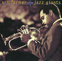 Арт Фармер,Джин Эммонс,Рэй Браун,Кенни Баррелл,Пол Чемберс Art Farmer And The Jazz Giants альберт эммонс рут браун the clovers гленн миллер энди разаф джимми янси клео браун классика для детей джаз mp3