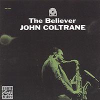 Джон Колтрейн,Дональд Берд,Ред Гарланд,Пол Чемберс,Рэй Дрепер John Coltrane. The Believer джон колтрейн john coltrane concert in japan