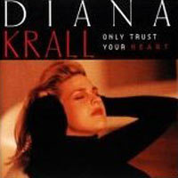 Дайана Кролл Diana Krall. Only Trust Your Heart дайана кролл diana krall from this moment on