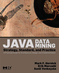 Java Data Mining: Strategy, Standard, and Practice: A Practical Guide for architecture, design, and implementation data mining for core banking systems