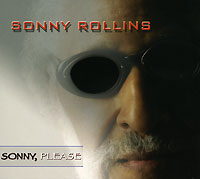Sonny Rollins.  Sonny, Please