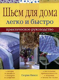 Глория Никол Шьем для дома легко и быстро. Практическое руководство шьем для дома легко и быстро практическое руководство
