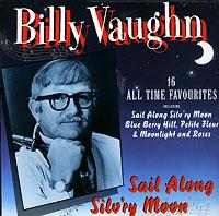 Билли Вон Billy Vaughn. Sail Along Silv'ry Moon билли оушен billy ocean billy ocean city limit 2 cd