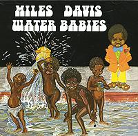 Майлз Дэвис Miles Davis. Water Babies майлз дэвис miles davis 5 original albums 5 cd