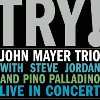 John Mayer Trio,Стив Джордан,Пино Палладино John Mayer Trio. Try!