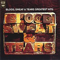 Blood, Sweat & Tears Blood, Sweat & Tears. Greatest Hits blood sweat and tears live in halifax