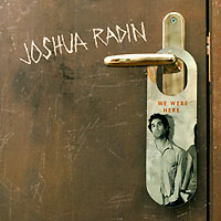 Джошуа Радин Joshua Radin. We Were Here джошуа бэлл пол кокер joshua bell paul coker fritz kreisler the kreisler album