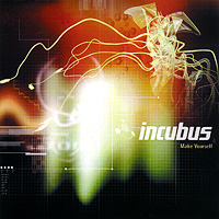 Incubus Incubus. Make Yourself epic measures