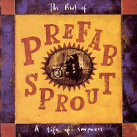 """Prefab Sprout"" Prefab Sprout. The Best Of. A Life Of Surprises"