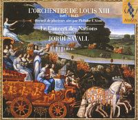 Хорди Саваль,Le Concert Des Nations,Манфредо Крамер Jordi Savall. L'orchestre De Louis XIII