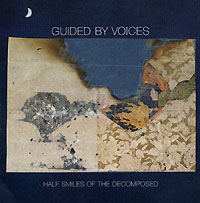 Guided By Voices Guided By Voices. Half Smiles Of The Decomposed our voices
