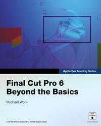 Apple Pro Training Series: Final Cut Pro 6 Beyond the Basics advanced the mvp pro
