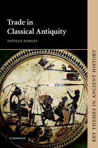 Trade in Classical Antiquity (Key Themes in Ancient History) william v harris dreams and experience in classical antiquity
