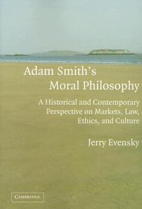 Adam Smith's Moral Philosophy: A Historical and Contemporary Perspective on Markets, Law, Ethics, and Culture (Historical Perspectives on Modern Economics) stuart cunningham terry flew adam swift media economics