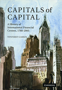 Capitals of Capital: A History of International Financial Centres, 1780-2005