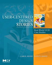 User-Centered Design Stories: Real-World UCD Case Studies (Morgan Kaufmann Series in Interactive Technologies) applying user centered design techniques in software development