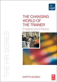 The Changing World of the Trainer: Emerging Good Practice (The Hr Series) saul kaplan the business model innovation factory how to stay relevant when the world is changing
