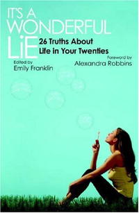 It's a Wonderful Lie: 26 Truths About  Life in Your Twenties naked truths
