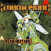 """Linkin Park"" Linkin Park. Reanimation (ECD)"