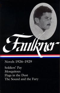 William Faulkner: Novels 1926-1929: Soldiers' Pay / Mosquitoes / Flags in the Dust / The Sound and the Fury (Library of America) william faulkner as i lay dying