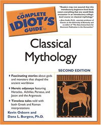 The Complete Idiot's Guide to Classical Mythology, 2nd Edition (The Complete Idiot's Guide)