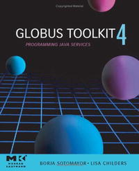 GlobusA® Toolkit 4, : Programming Java Services (The Morgan Kaufmann Series in Networking)