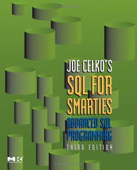 Joe Celko's SQL for Smarties: Advanced SQL Programming Third Edition (The Morgan Kaufmann Series in Data Management Systems) joe celko s thinking in sets auxiliary temporal and virtual tablesin sql