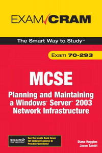 MCSE 70-293 Exam Cram: Planning and Maintaining a Windows Server 2003 Network Infrastructure mcsa mcse mcdba self–pased training kit – microsoft sql server 2000 system administration exam 70–228 2e